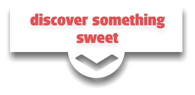 discover something sweet