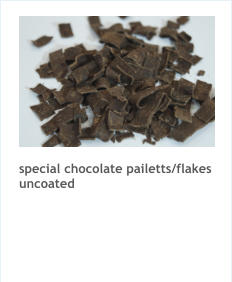 special chocolate pailetts/flakes uncoated