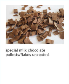 special milk chocolate pailetts/flakes uncoated
